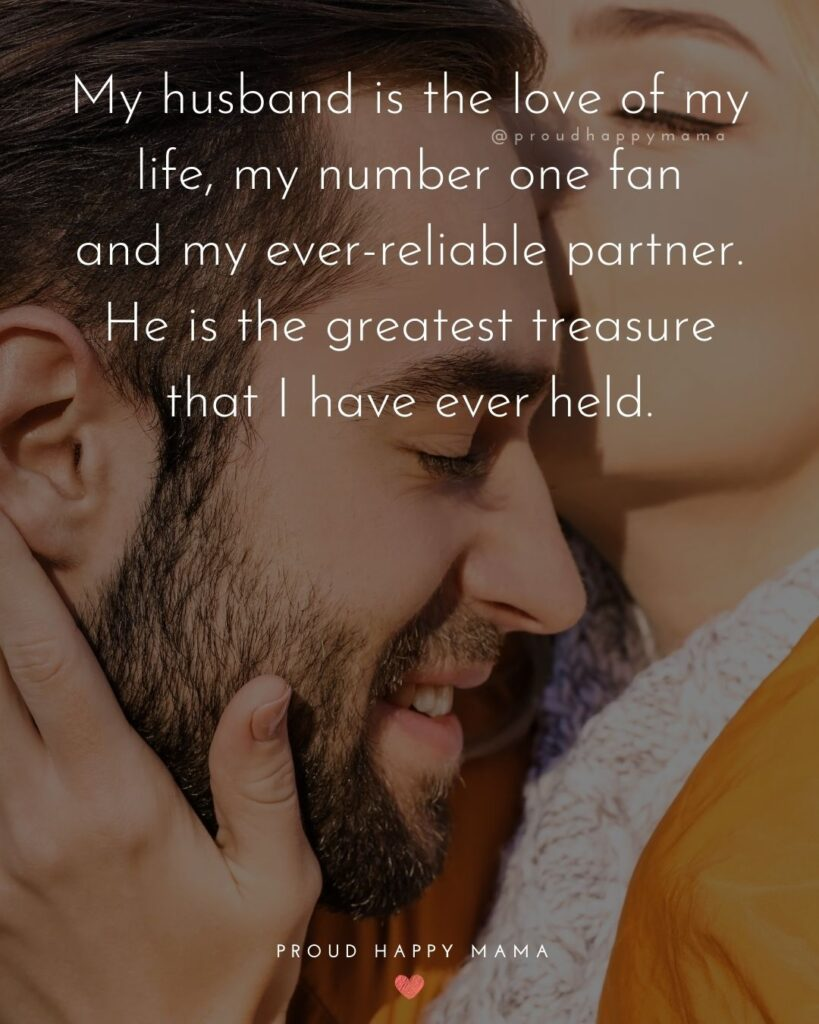 Husband Quotes - My husband is the love of my life, my number one fan and my ever-reliable partner. He is the greatest treasure