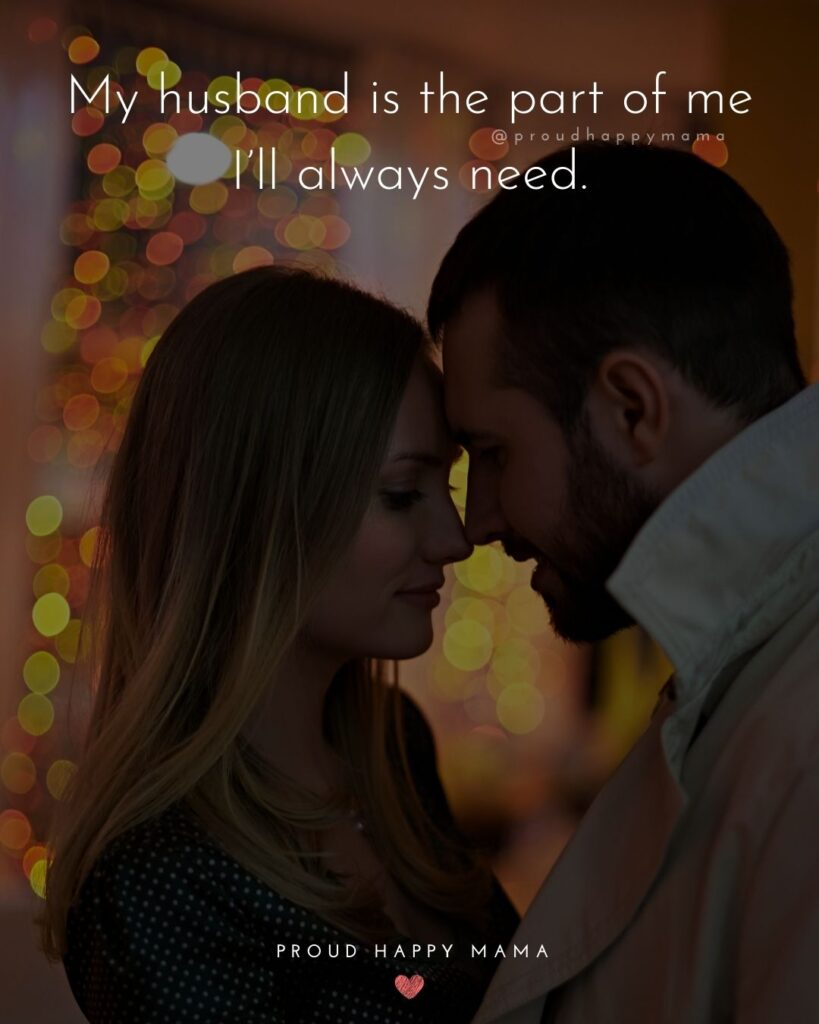 Husband Quotes - My husband is the part of me I'll always need.'
