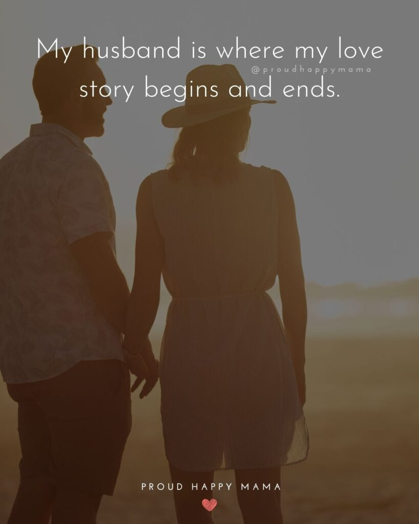 Husband Quotes - My husband is where my love story begins and ends.'