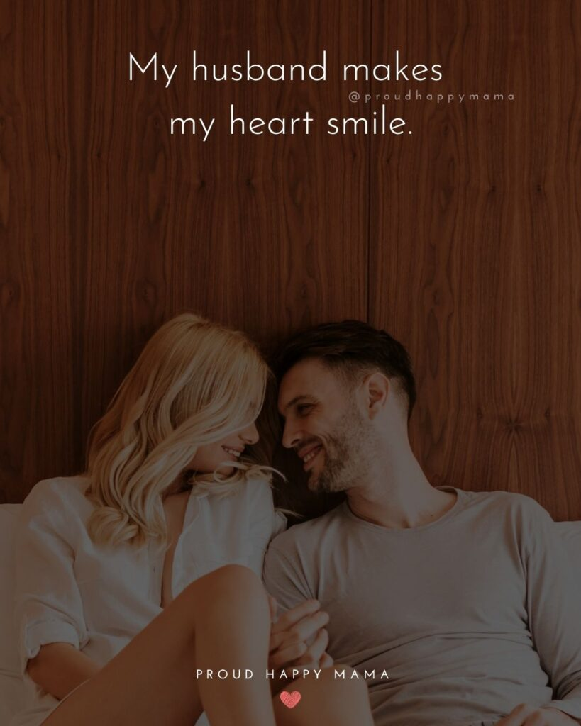 Husband Quotes - My husband makes my heart smile.'