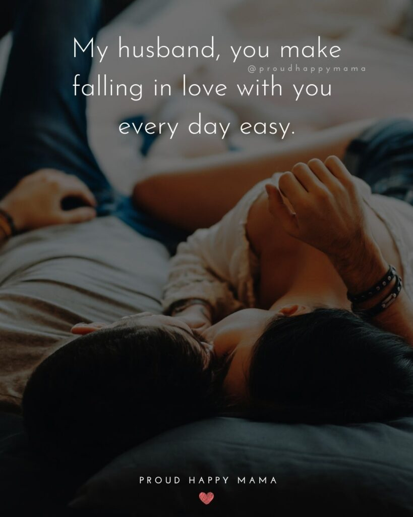 Husband Quotes - My husband, you make falling in love with you every day easy.'