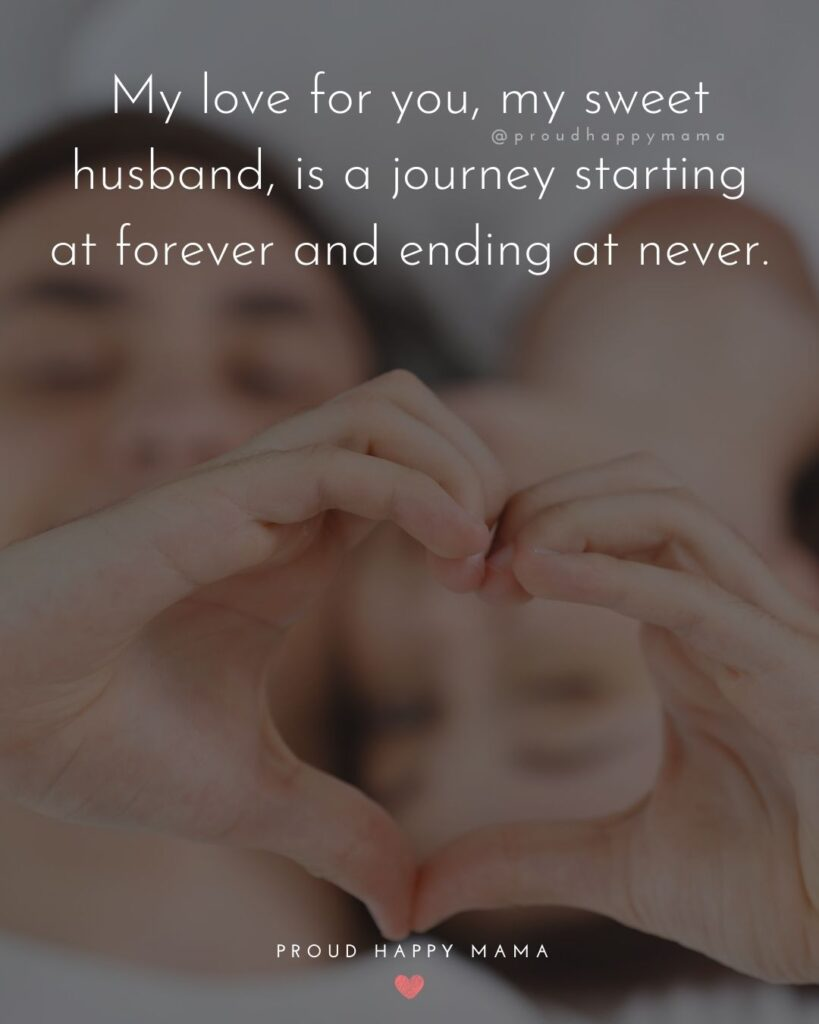 Husband Quotes - My love for you, my sweet husband, is a journey starting at forever and ending at never.'