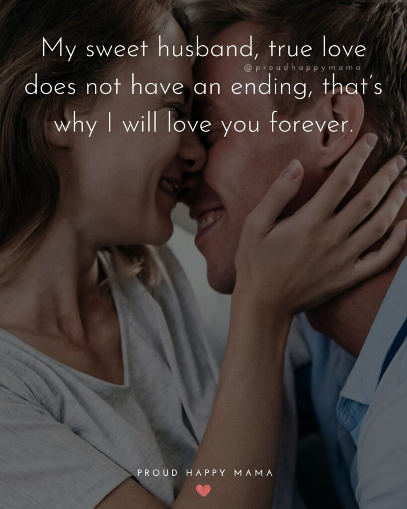 Husband Quotes - My sweet husband, true love does not have an ending, that's why I will love your forever.'