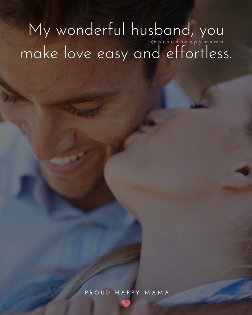 Husband Quotes - My wonderful husband, you make love easy and effortless.'