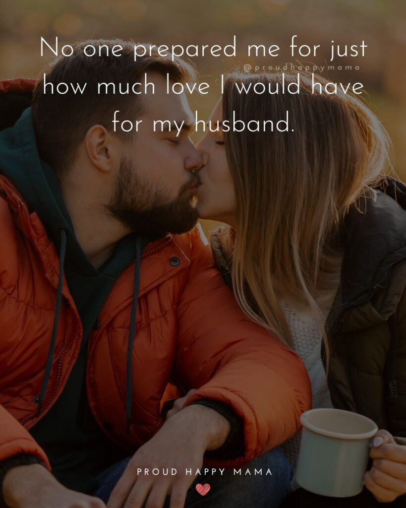 Husband Quotes - No one prepared me for just how much love I would have for my husband.'