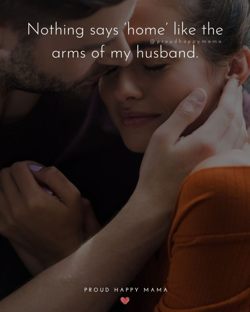 Husband Quotes - Nothing says 'home' like the arms of my husband.'