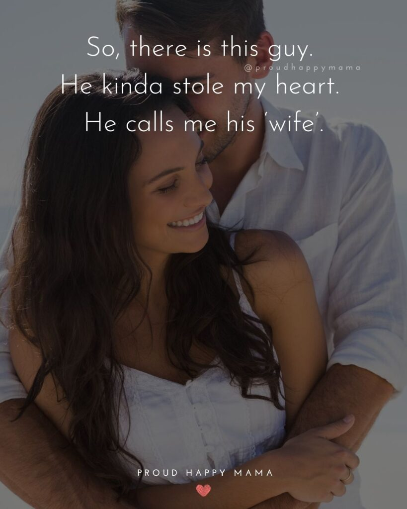 Husband Quotes - So, there is this guy. He kinda stole my heart. He calls me his 'wife'.'