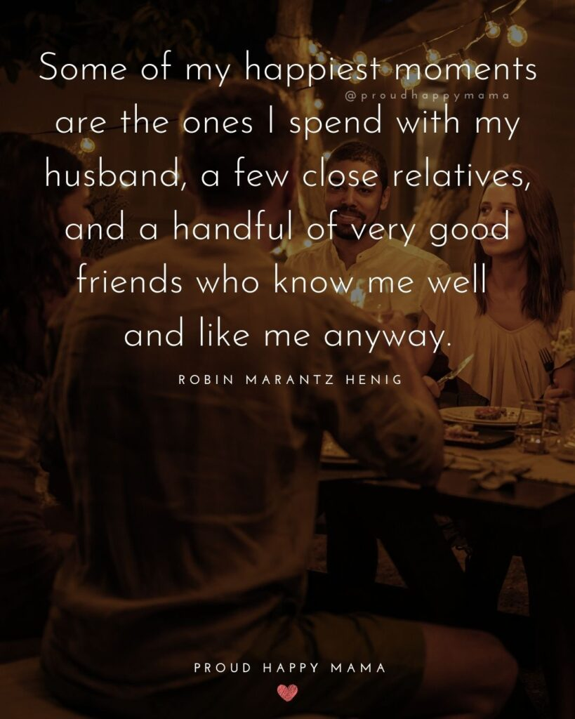 Husband Quotes - Some of my happiest moments are the ones I spend with my husband, a few close relatives, and a handful of very