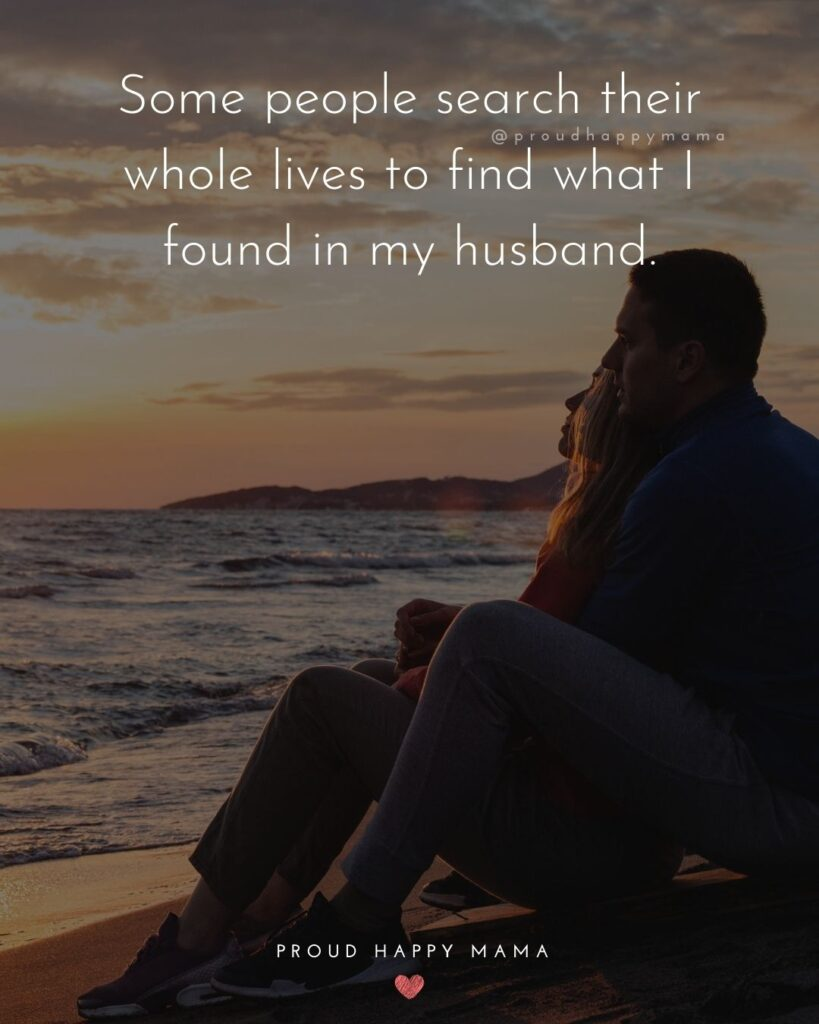 Husband Quotes - Some people search their whole lives to find what I found in my husband.'