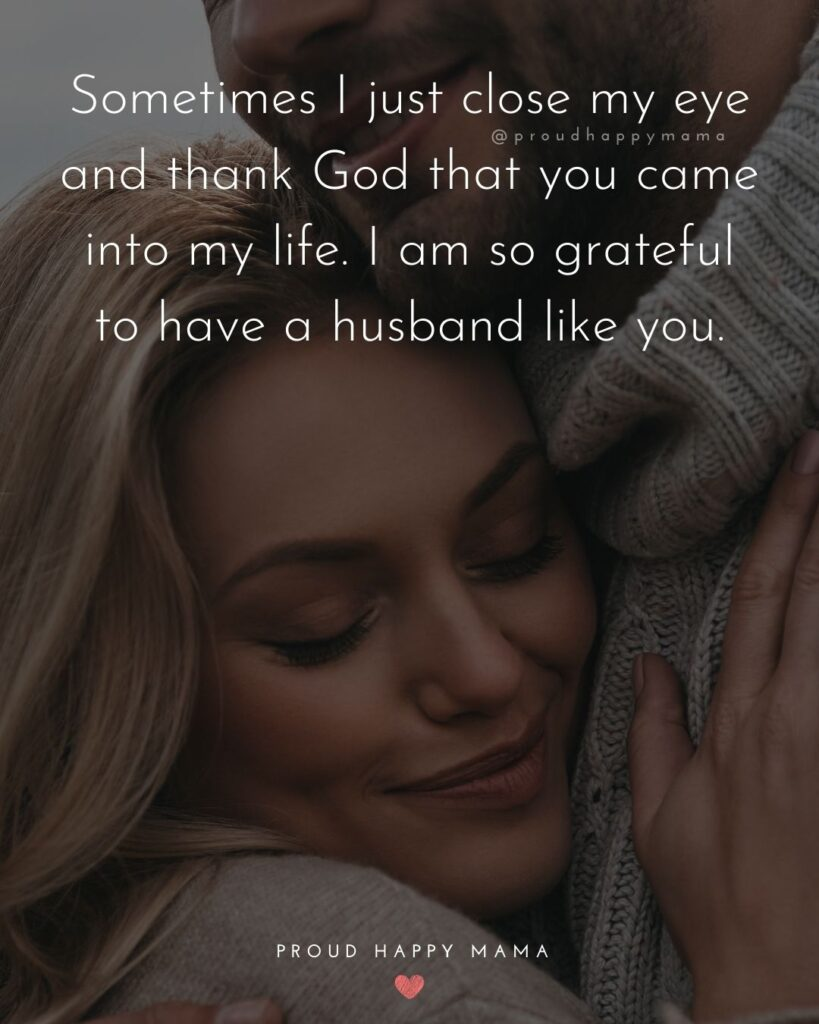Husband Quotes - Sometimes I just close my eye and thank God that you came into my life. I am so grateful to have a husband like