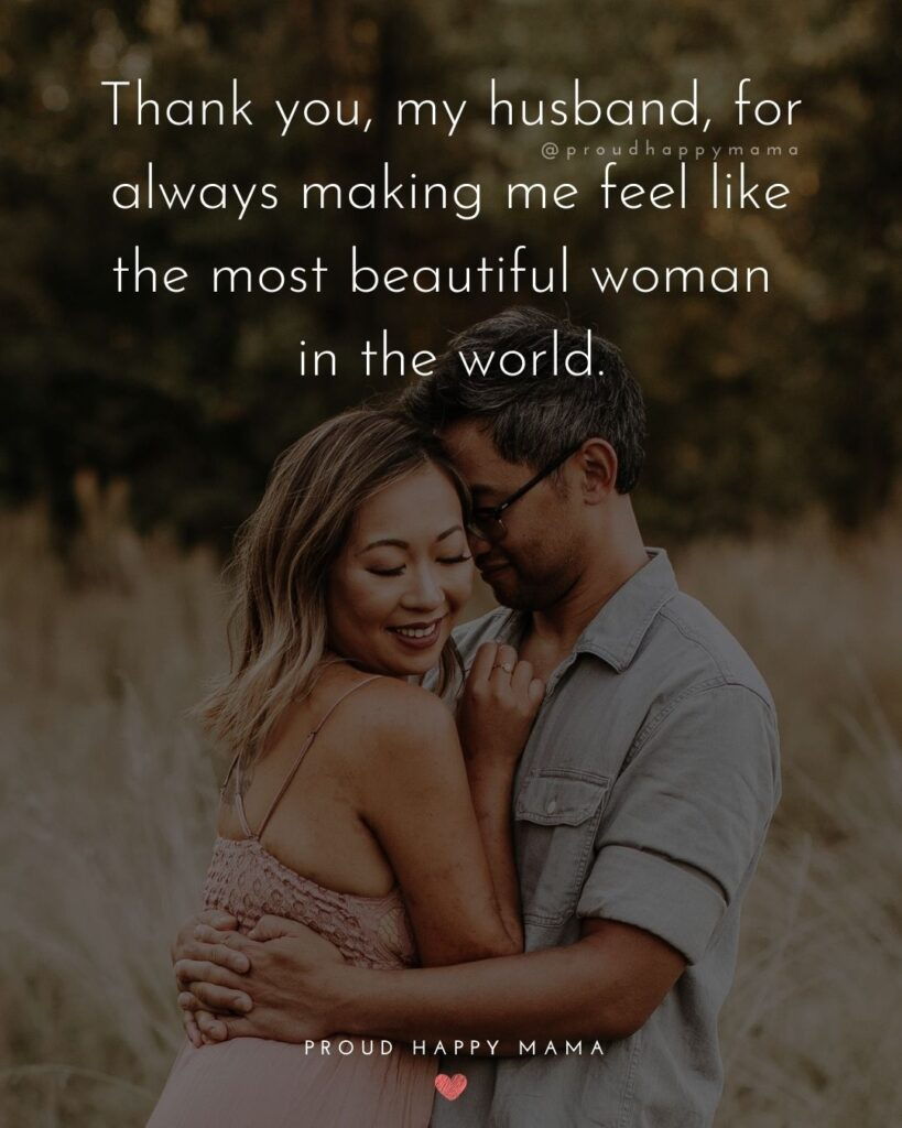 Husband Quotes - Thank you, my husband, for always making me feel like the most beautiful woman in the world.'