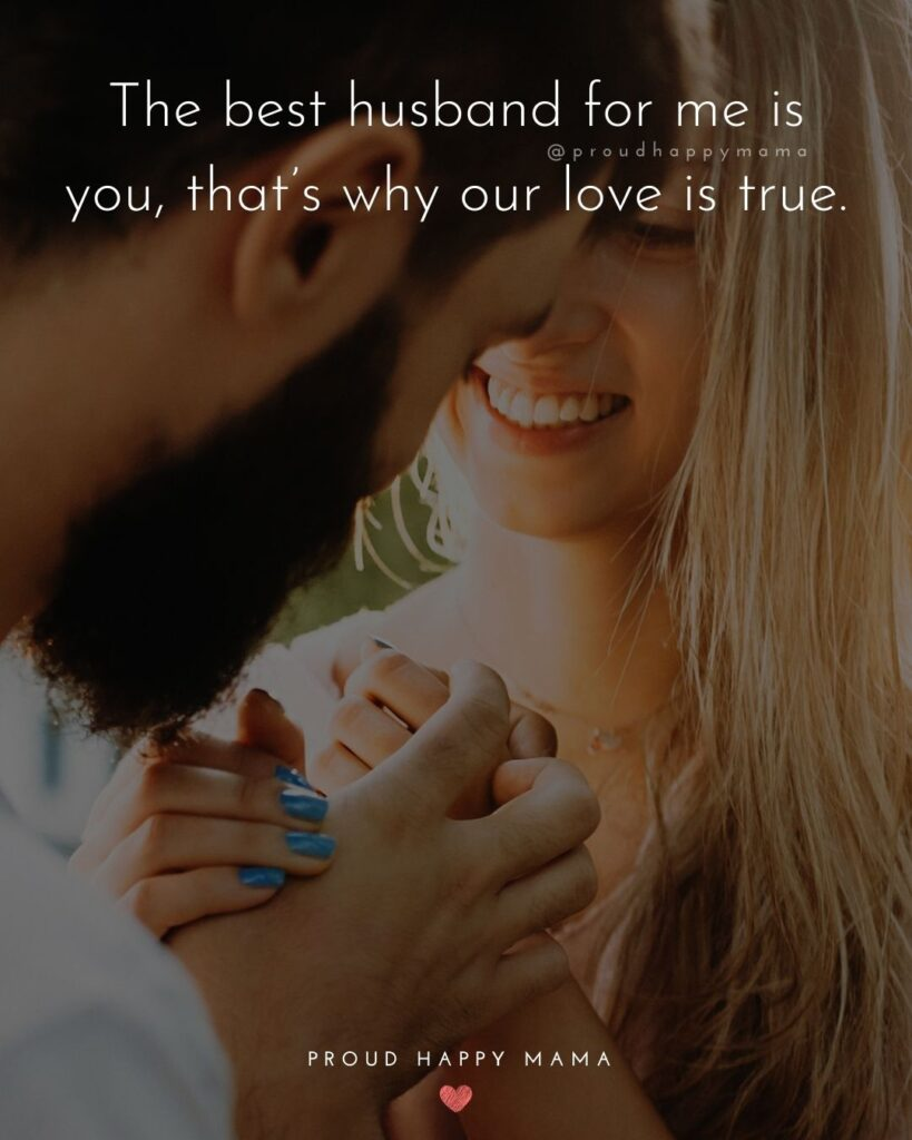 Husband Quotes - The best husband for me is you, that's why our love is true.'