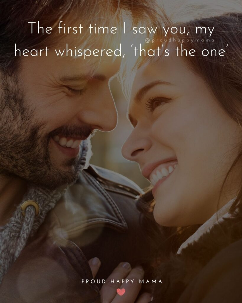 Husband Quotes - The first time I saw you, my heart whispered, 'that's the one'.'