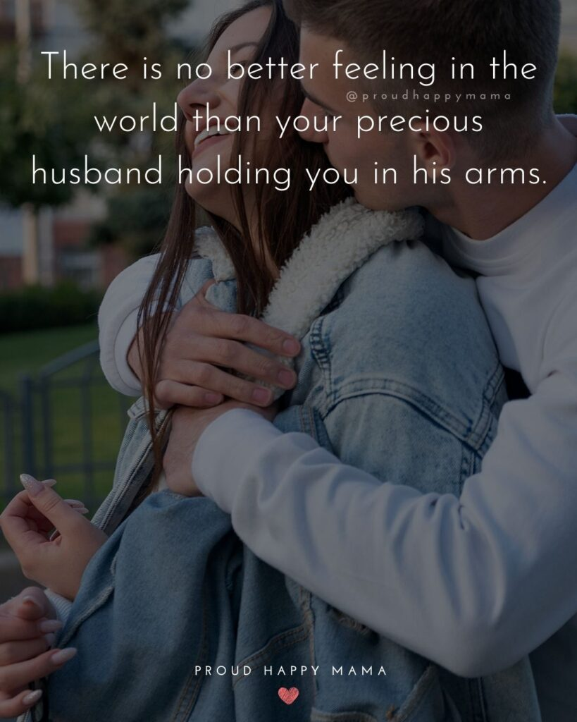 Husband Quotes - There is no better feeling in the world than your precious husband holding you in his arms.'