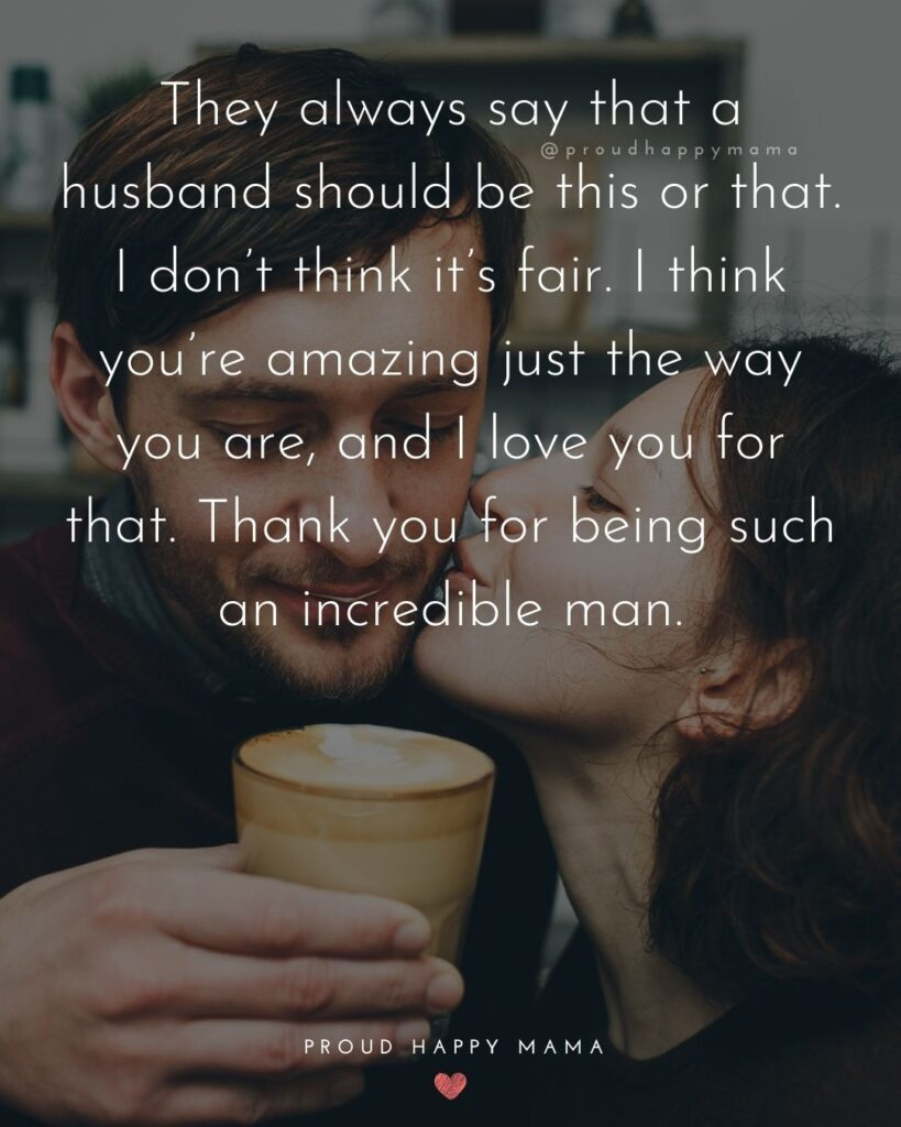 Husband Quotes - They always say that a husband should be this or that. I don't think it's fair. I think you're amazing just the way you