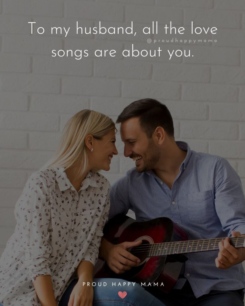 Husband Quotes - To my husband, all the love songs are about you.'