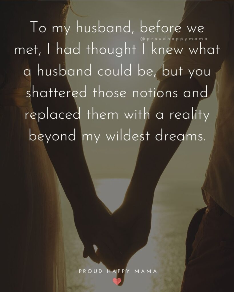 Husband Quotes - To my husband, before we met, I had thought I knew what a husband could be, but you shattered those notions