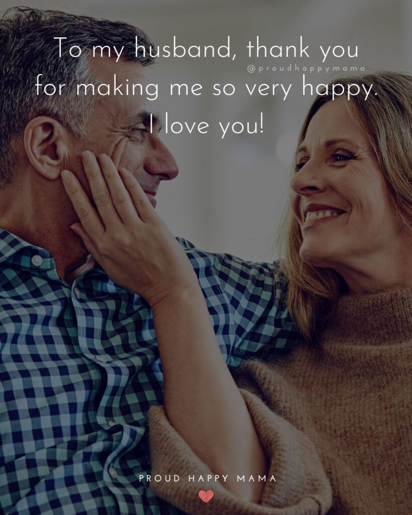 Husband Quotes - To my husband, thank you for making me so very happy. I love you!'