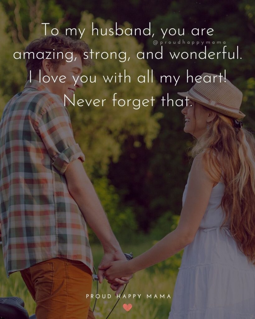 Husband Quotes - To my husband, you are amazing, strong, and wonderful. I love you with all my heart! Never forget that.'