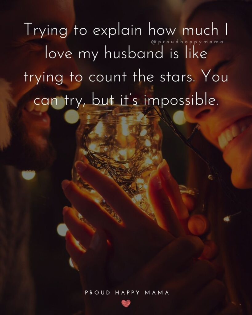 Husband Quotes - Trying to explain how much I love my husband is like trying to count the stars. You can try, but it's impossible.'