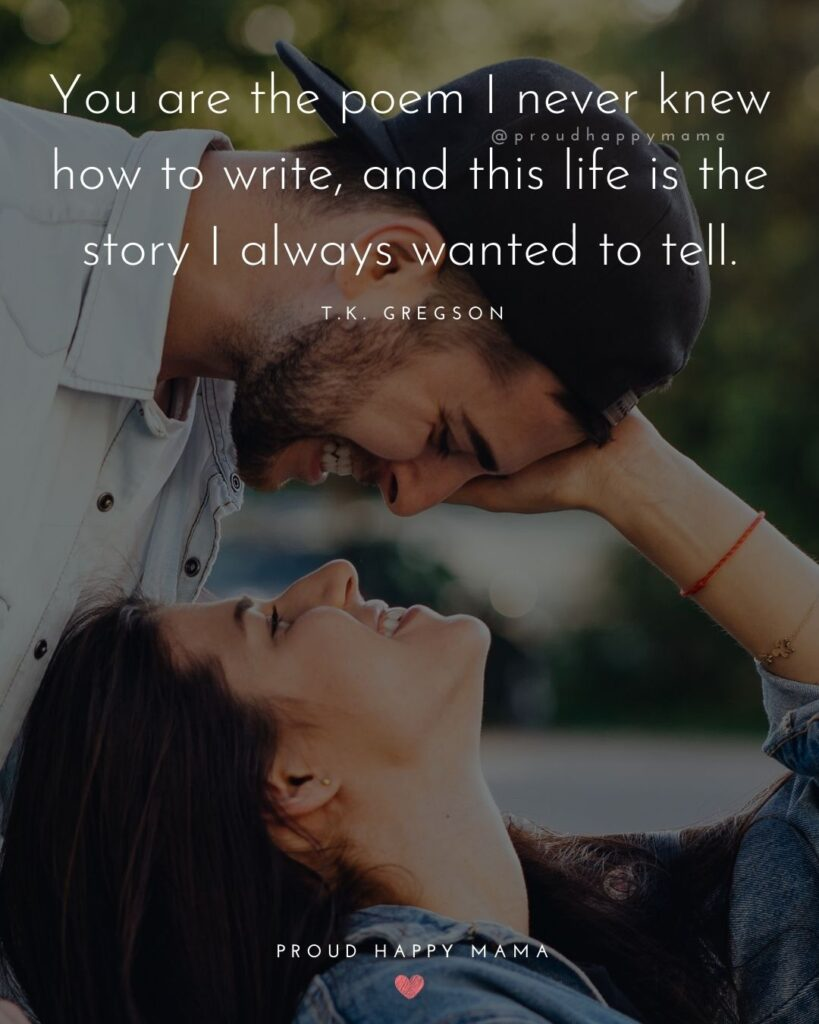 Husband Quotes - You are the poem I never knew how to write, and this life is the story I always wanted to tell.' – T.K. Gregson
