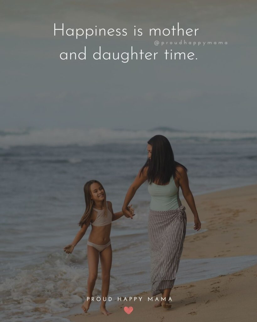Mother Daughter Quotes - Happiness is mother and daughter time.