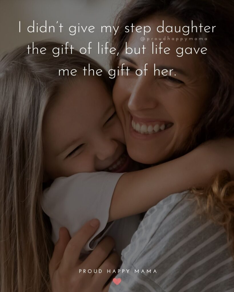 Step Daughter Quotes - I didn't give my step daughter the gift of life, but life gave me the gift of her.'