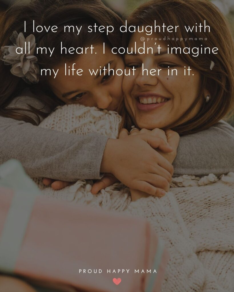 Step Daughter Quotes - I love my step daughter with all my heart. I couldn't imagine my life without her in it.'