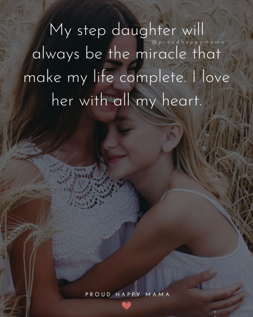 Step Daughter Quotes - My step daughter will always be the miracle that make my life complete. I love her with all my heart.'