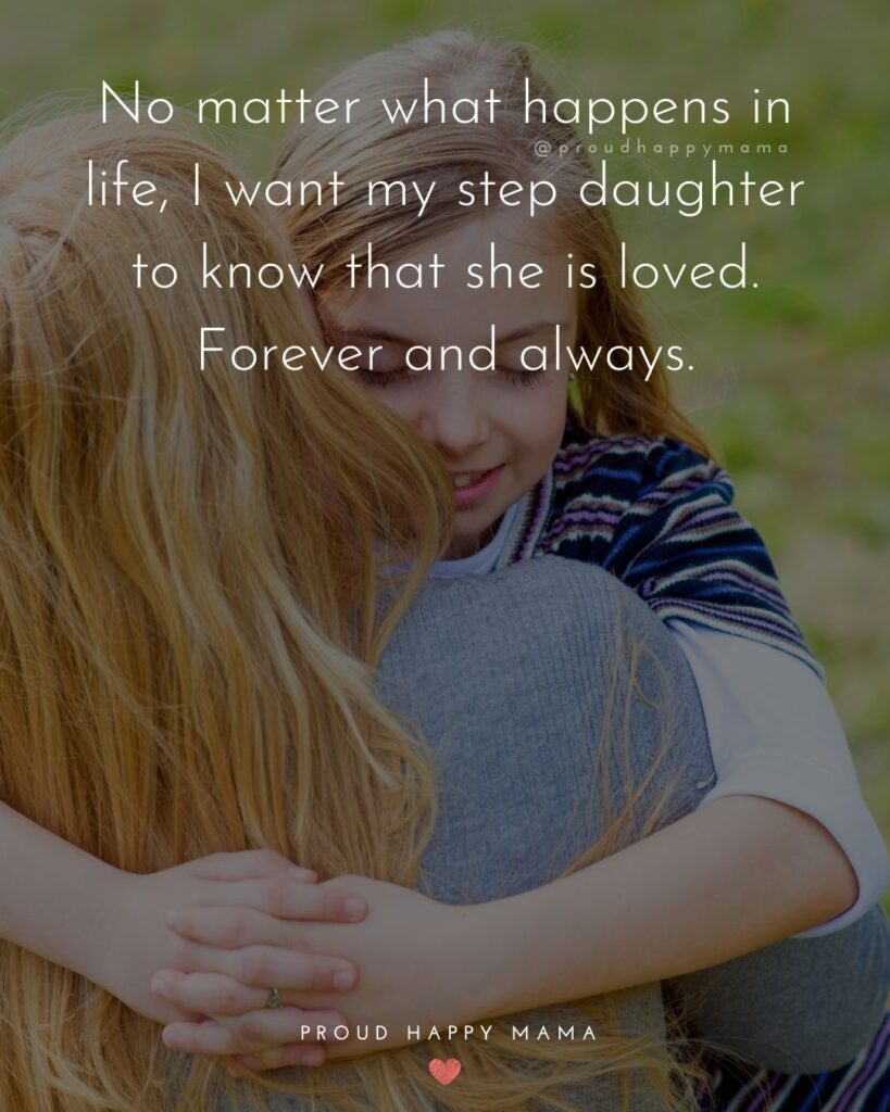 Step Daughter Quotes - No matter what happens in life, I want my step daughter to know that she is loved. Forever and always.'