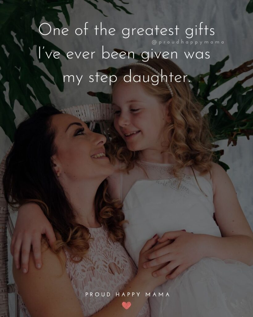 Step Daughter Quotes - One of the greatest gifts I've ever been given was my step daughter.'