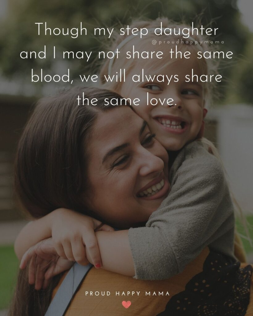 Step Daughter Quotes - Though my step daughter and I may not share the same blood, we will always share the same love.'