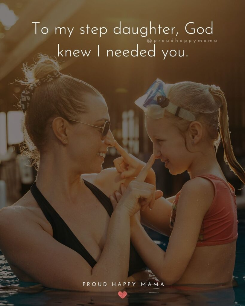 Step Daughter Quotes - To my step daughter, God knew I needed you.'