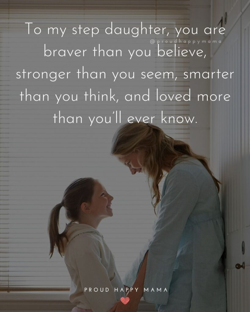 Step Daughter Quotes - To my step daughter, you are braver than you believe, stronger that you seem, smarter than you think, and loved