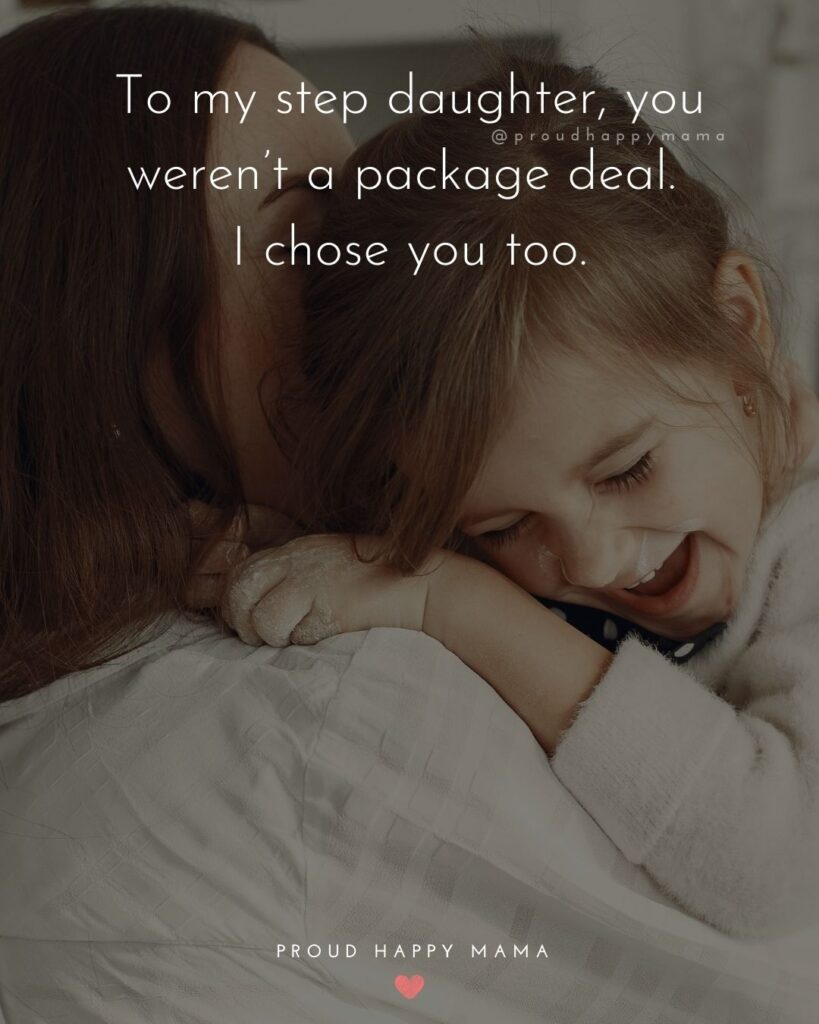 Step Daughter Quotes - To my step daughter, you weren't a package deal. I chose you too.'