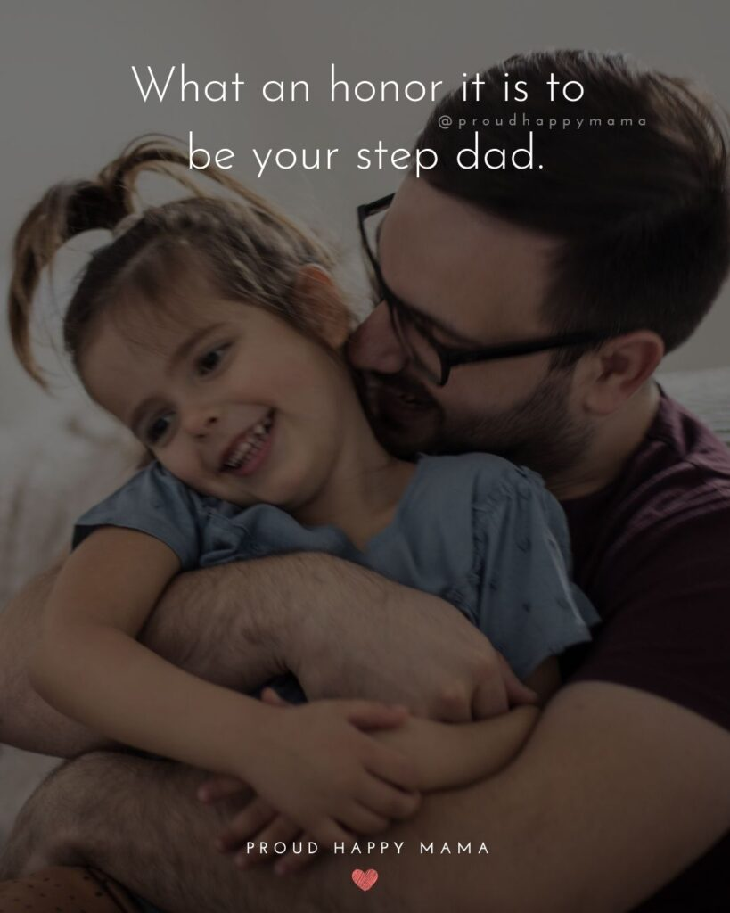 Step Daughter Quotes - What an honor it is to be your step dad.'