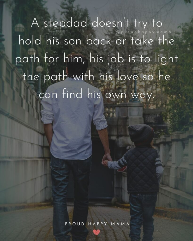 Step Son Quotes - A step dad doesn't try to hold his son back or take the path for him, his job is to light the path with his love so he can find