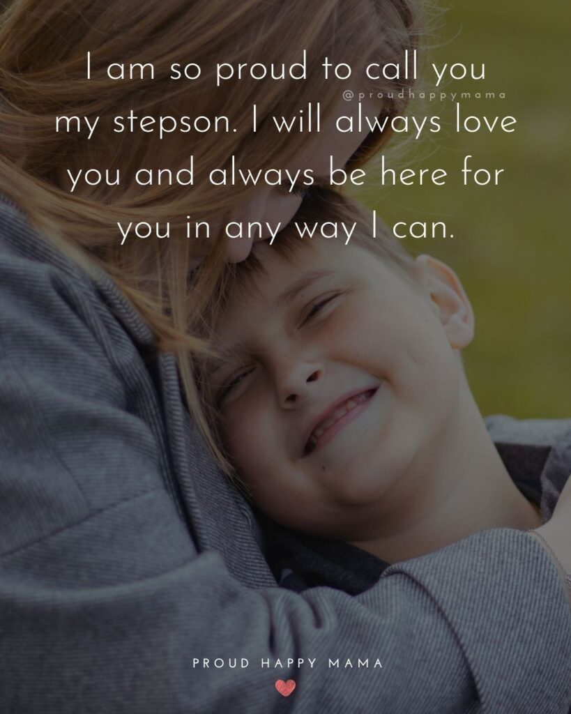 Step Son Quotes - I am so proud to call you my step son. I will always love you and always be here for you in any way I can.'