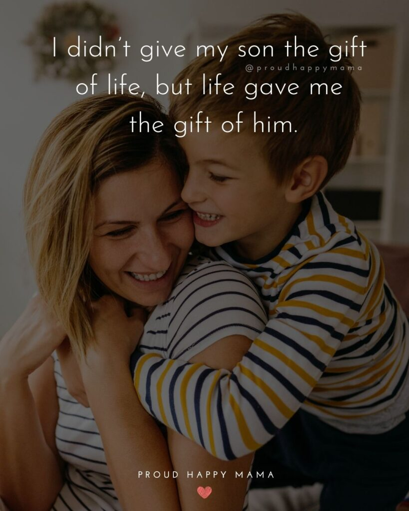 Step Son Quotes - I didn't give my son the gift of life, but life gave me the gift of him.'