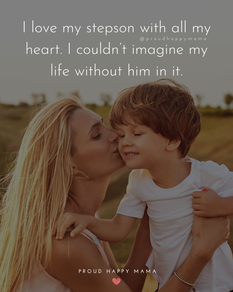 Step Son Quotes - I love my step son with all my heart. I couldn't imagine my life without him in it.'