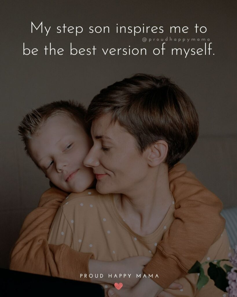 Step Son Quotes - My step son inspires me to be the best version of myself.'