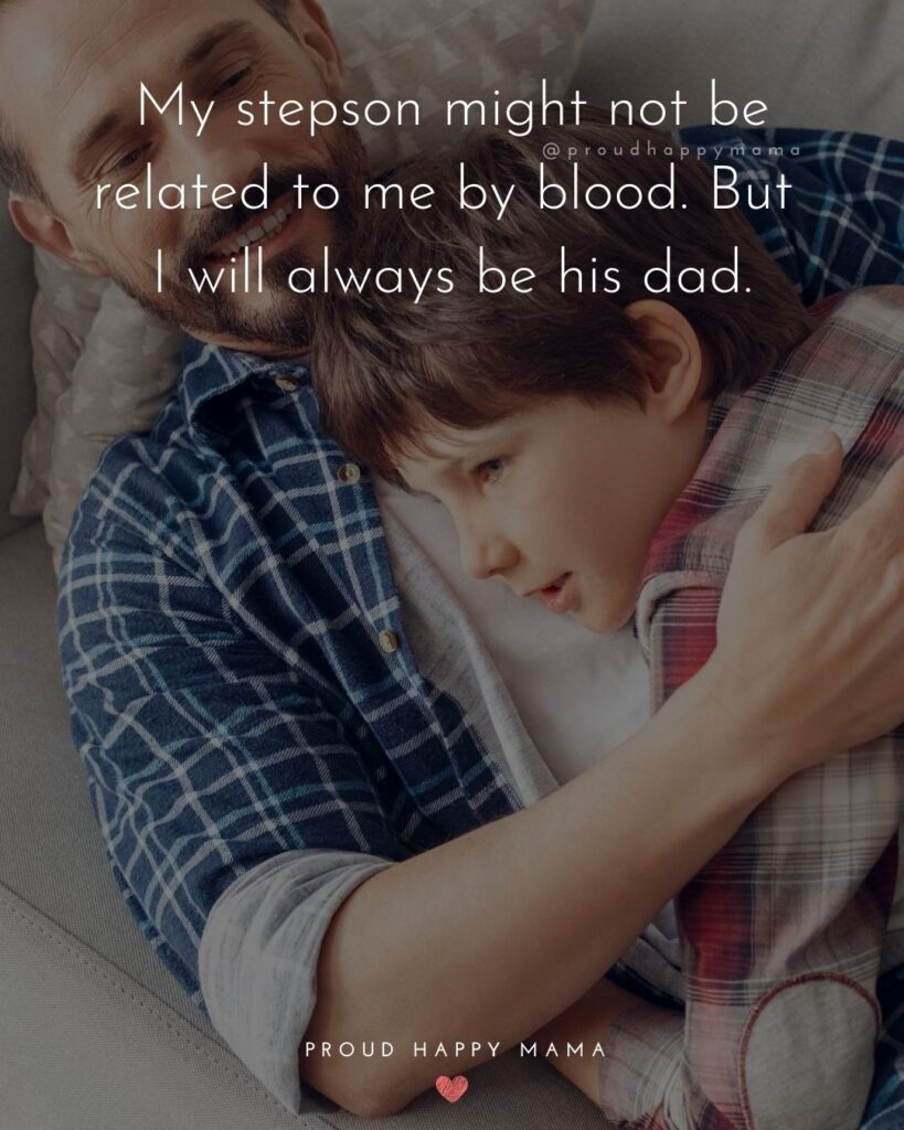 Step Son Quotes - My step son might not be related to me by blood. But I will always be his dad.'