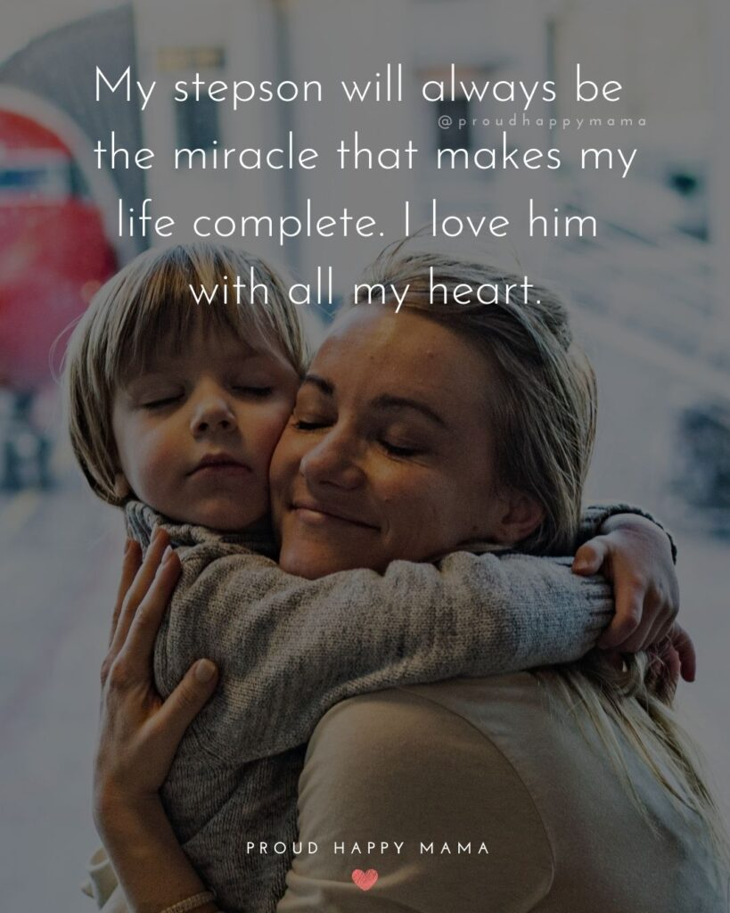 Step Son Quotes - My step son will always be the miracle that make my life complete. I love him with all my heart.'