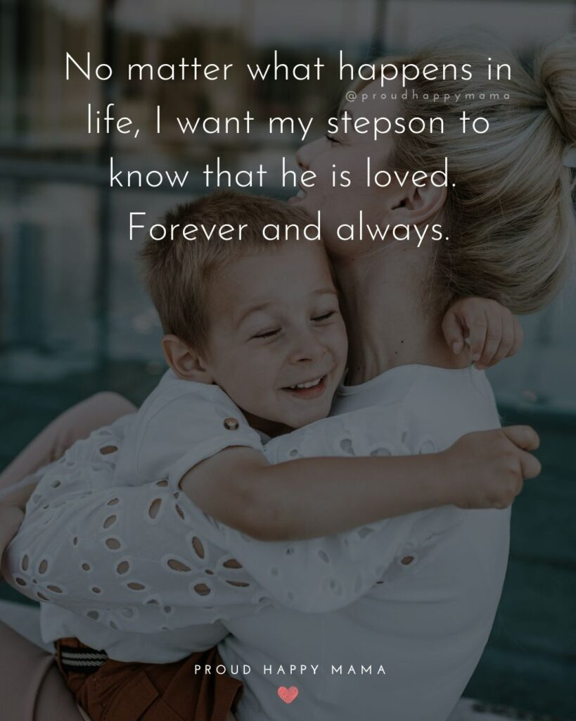 Step Son Quotes - No matter what happens in life, I want my step son to know that he is loved. Forever and always.'