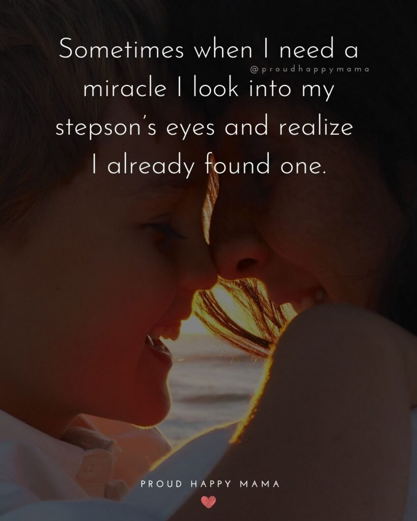 Step Son Quotes - Sometimes when I need a miracle I look into my step son's eyes and realize I already found one.'