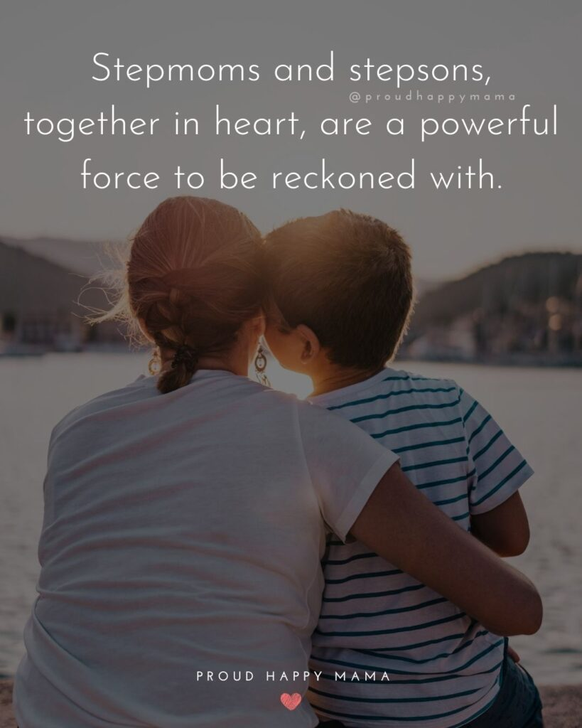 Step Son Quotes - Stepmoms and step sons, together in heart, are a powerful force to be reckoned with.'