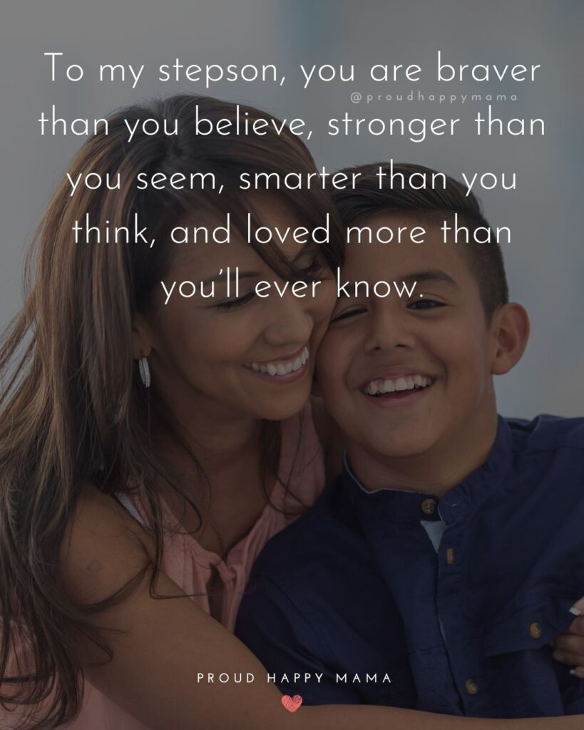 Step Son Quotes - To my step son, you are braver than you believe, stronger that you seem, smarter than you think, and loved more than