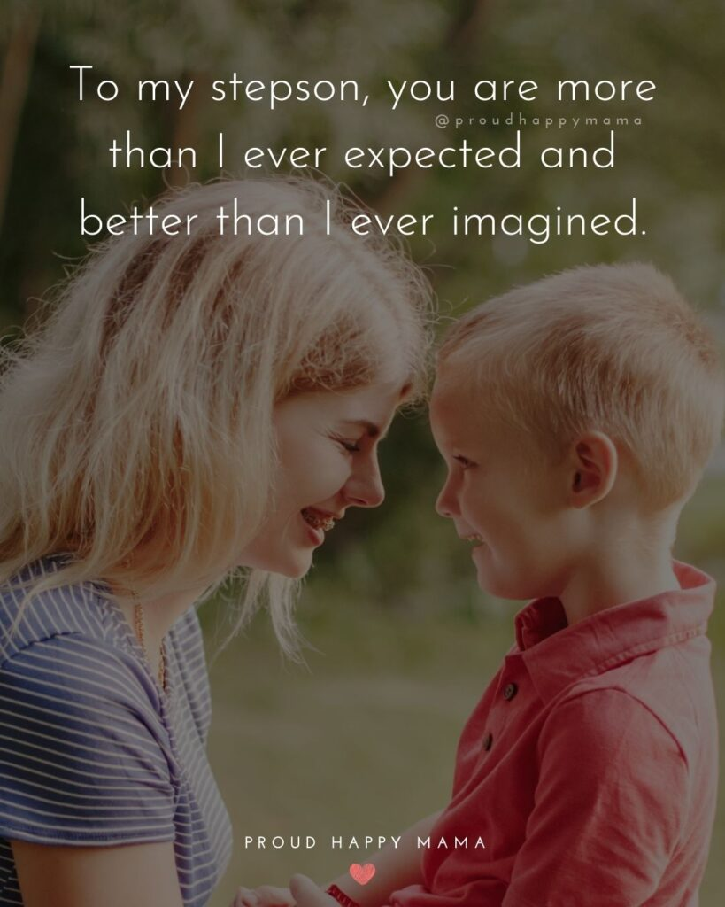 Step Son Quotes - To my stepson, you are more than I ever expected and better than I ever imagined.'