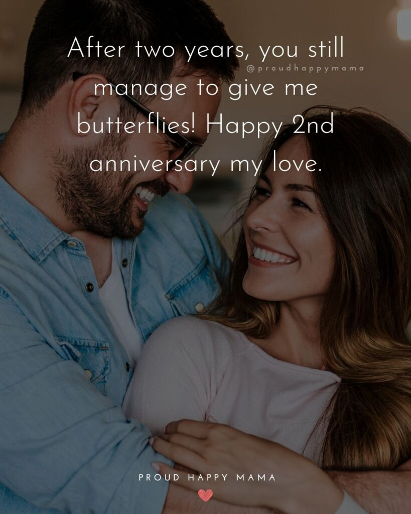 Wedding Anniversary Wishes For Husband - After two years, you still manage to give me butterflies! Happy 2nd anniversary my love.