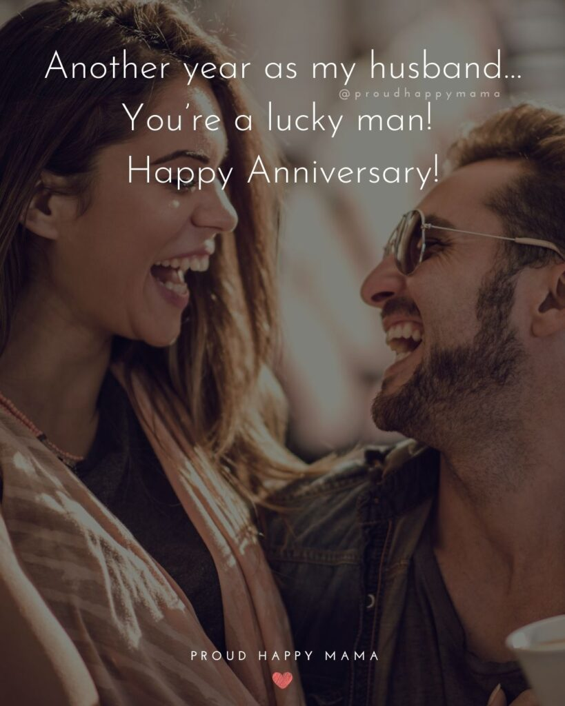 Wedding Anniversary Wishes For Husband - Another year as my husband…You're a lucky man! Happy Anniversary!